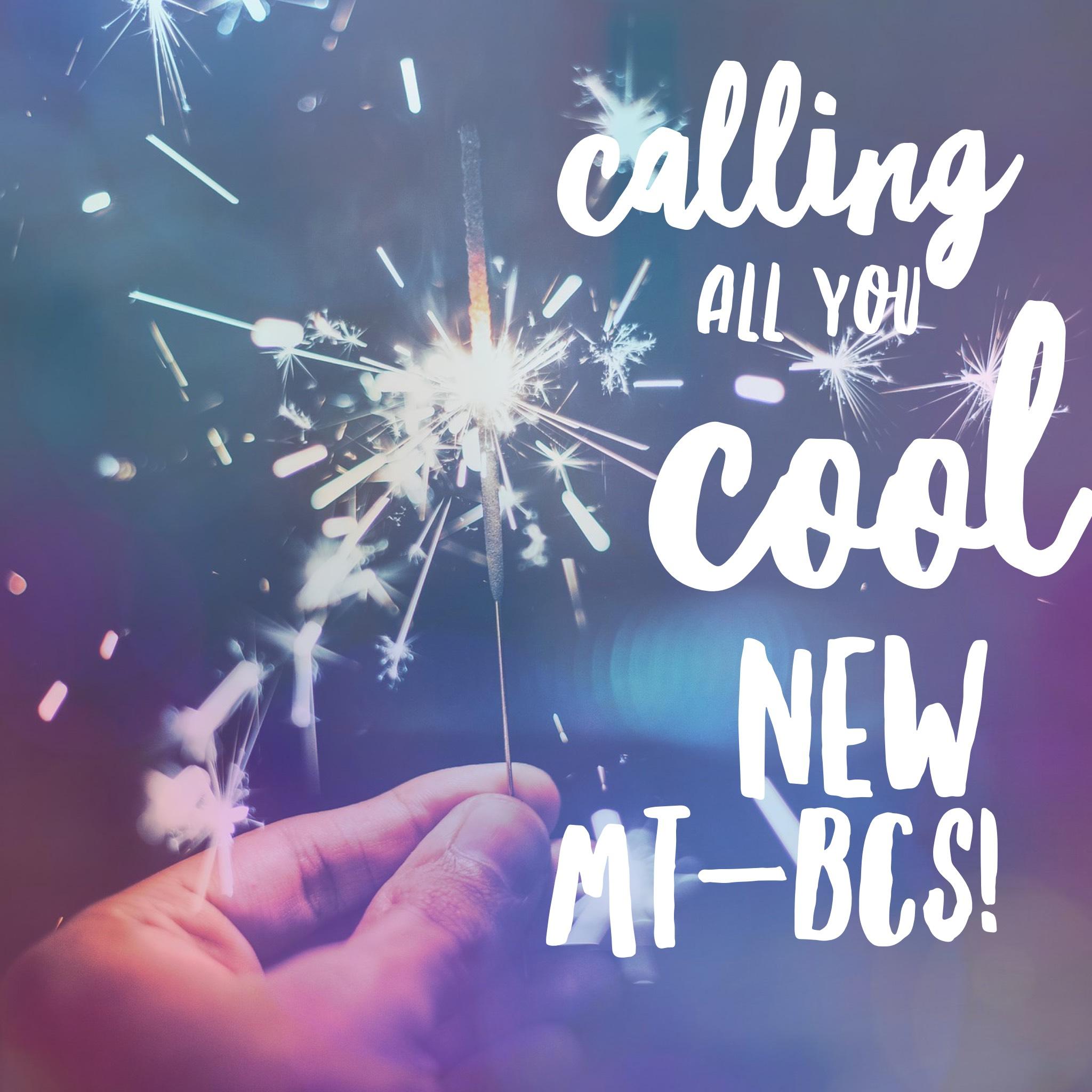 Calling all new MT-BCs
