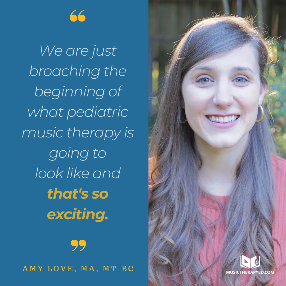 """We are just broaching the beginning of what pediatric music therapy is going to look like and that's so exciting."" Amy Love, MA, MT-BC"